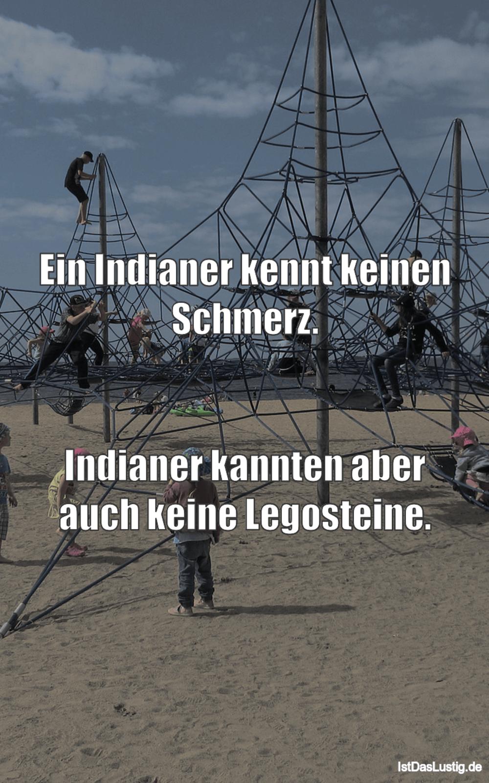 Lustiger BilderSpruch - Ein Indianer kennt keinen Schmerz.   Indianer k...