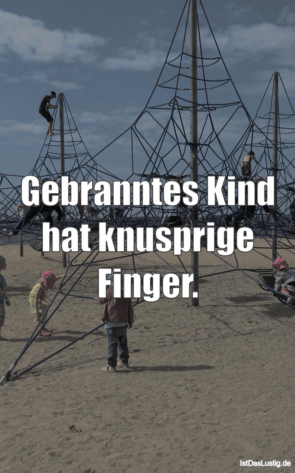 Lustiger BilderSpruch - Gebranntes Kind hat knusprige Finger.