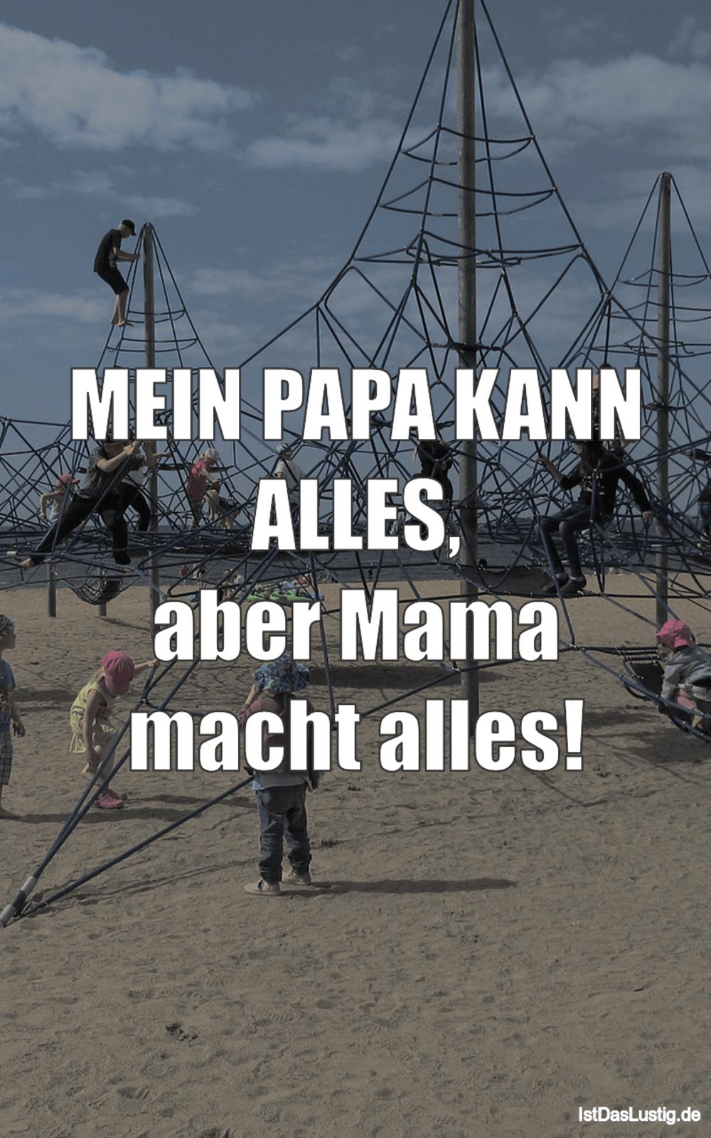 Lustiger BilderSpruch - MEIN PAPA KANN ALLES, aber Mama macht alles!