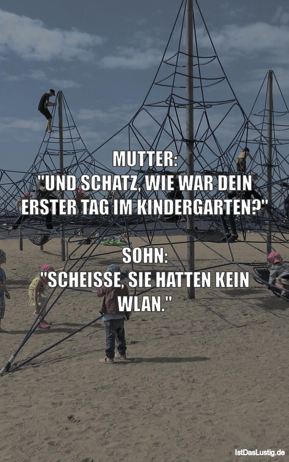 """Lustiger BilderSpruch - MUTTER: """"UND SCHATZ, WIE WAR DEIN ERSTER TAG IM..."""