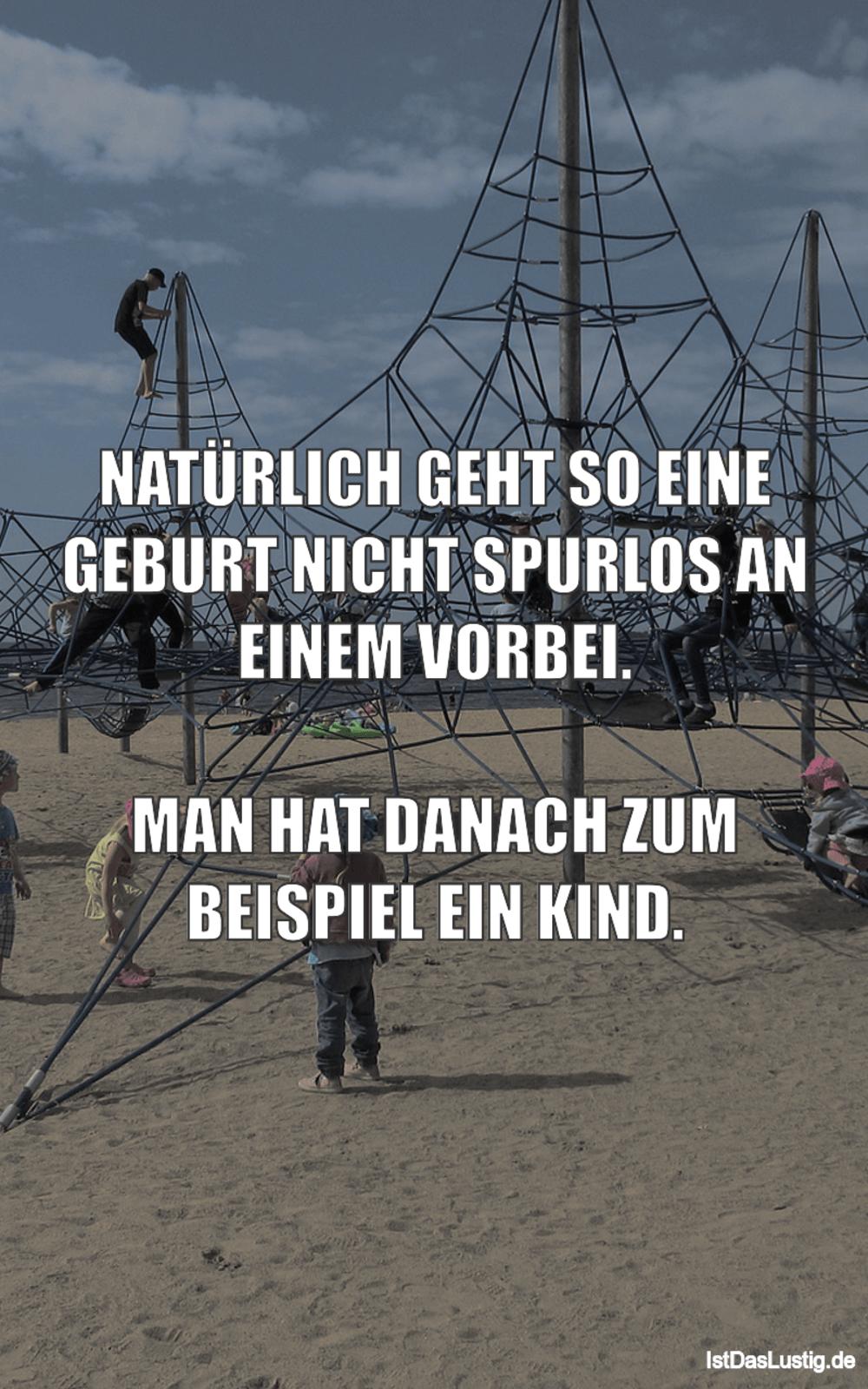 Lustiger BilderSpruch - NATÜRLICH GEHT SO EINE GEBURT NICHT SPURLOS AN...