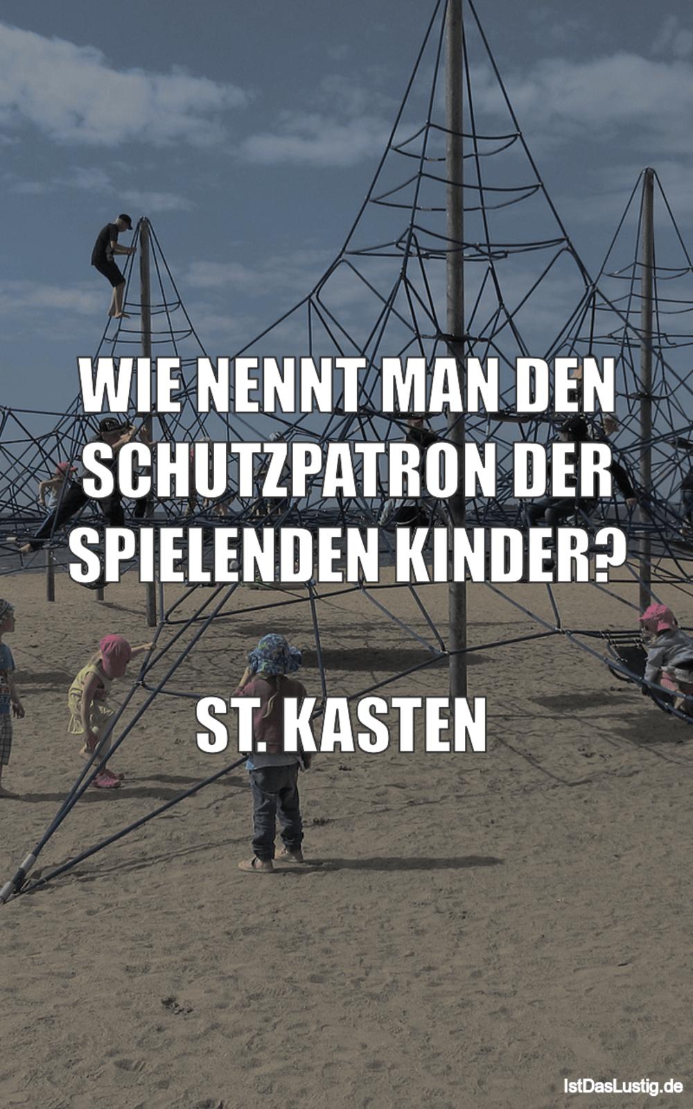 Lustiger BilderSpruch - WIE NENNT MAN DEN SCHUTZPATRON DER SPIELENDEN...