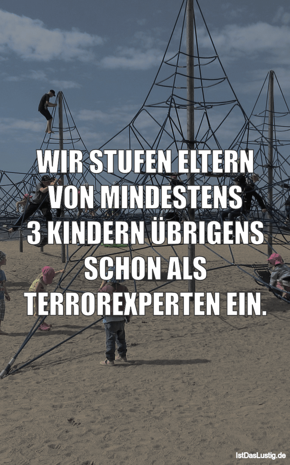 Lustiger BilderSpruch - WIR STUFEN ELTERN VON MINDESTENS 3 KINDERN...
