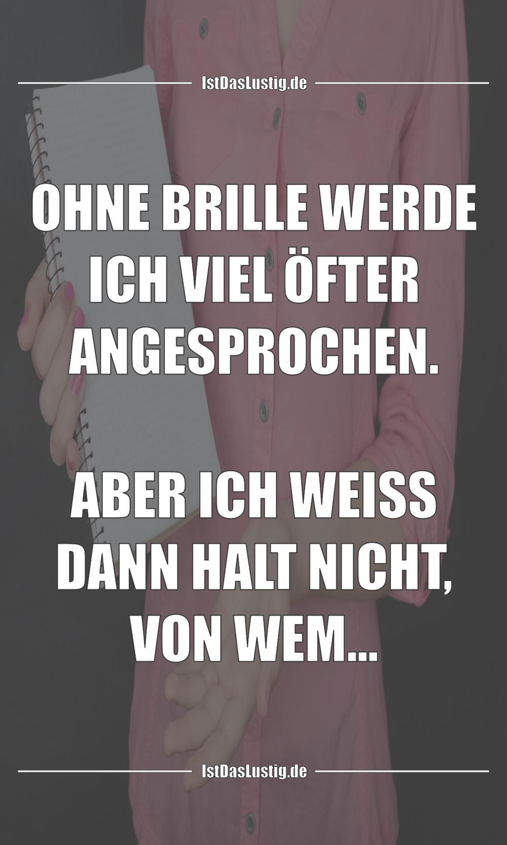 Lustiger BilderSpruch - OHNE BRILLE WERDE ICH VIEL ÖFTER ANGESPROCHEN....