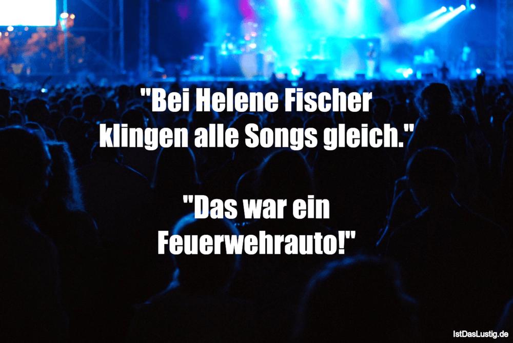 """Lustiger BilderSpruch - """"Bei Helene Fischer klingen alle Songs gleich.""""..."""