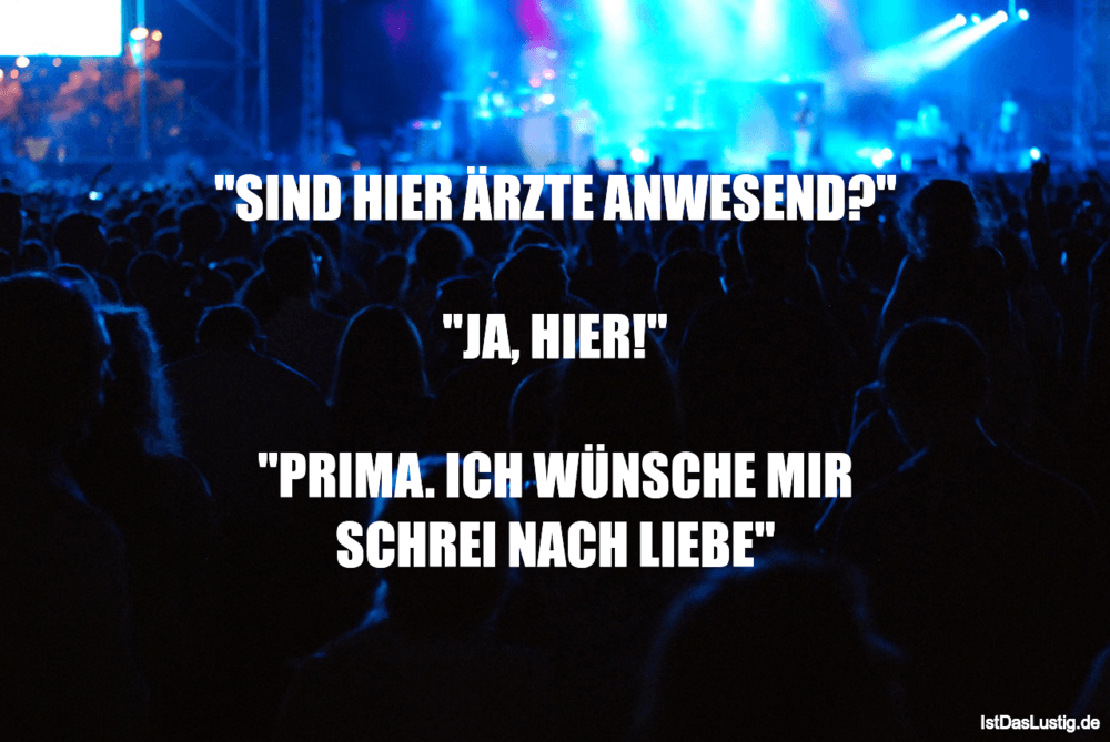 """Lustiger BilderSpruch - """"SIND HIER ÄRZTE ANWESEND?""""  """"JA' HIER!""""  """"PRIM..."""