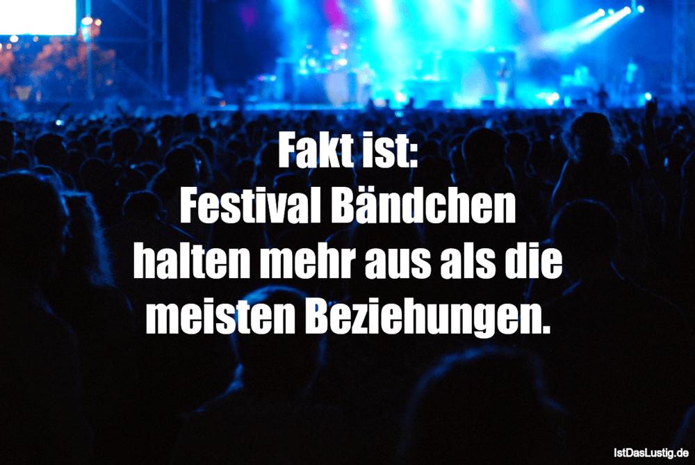 Lustiger BilderSpruch - Fakt ist: Festival Bändchen halten mehr aus als...