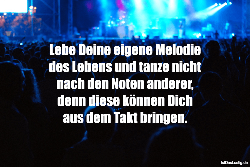 Lustiger BilderSpruch - Lebe Deine eigene Melodie des Lebens und tanze...