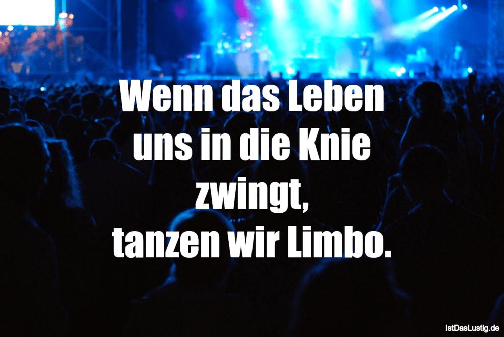 Lustiger BilderSpruch - Wenn das Leben uns in die Knie zwingt, tanzen...