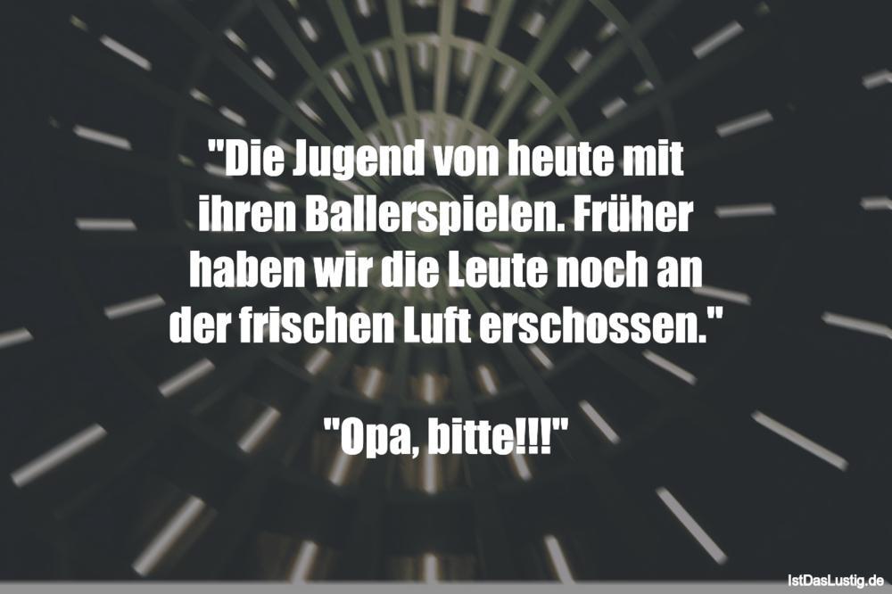 """Lustiger BilderSpruch - """"Die Jugend von heute mit ihren Ballerspielen...."""