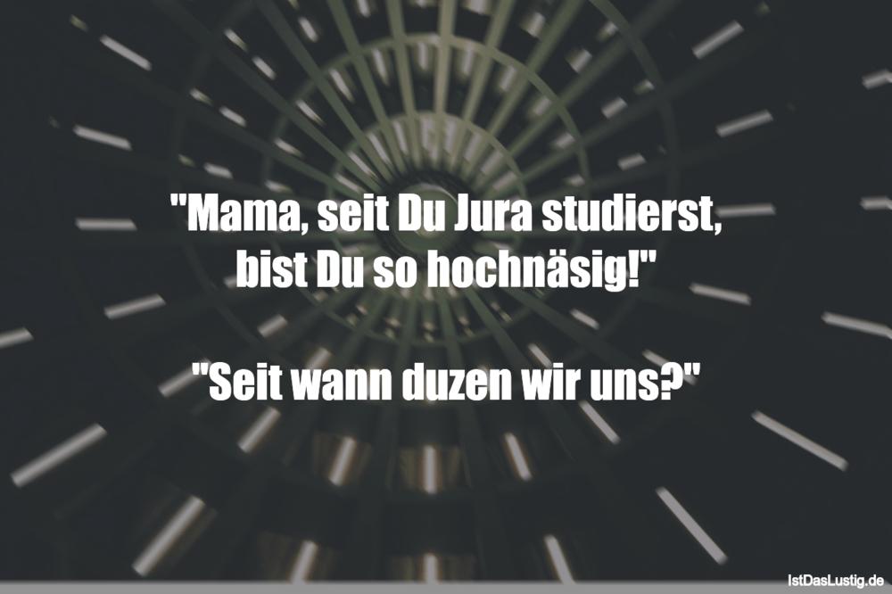 """Lustiger BilderSpruch - """"Mama, seit Du Jura studierst, bist Du so..."""