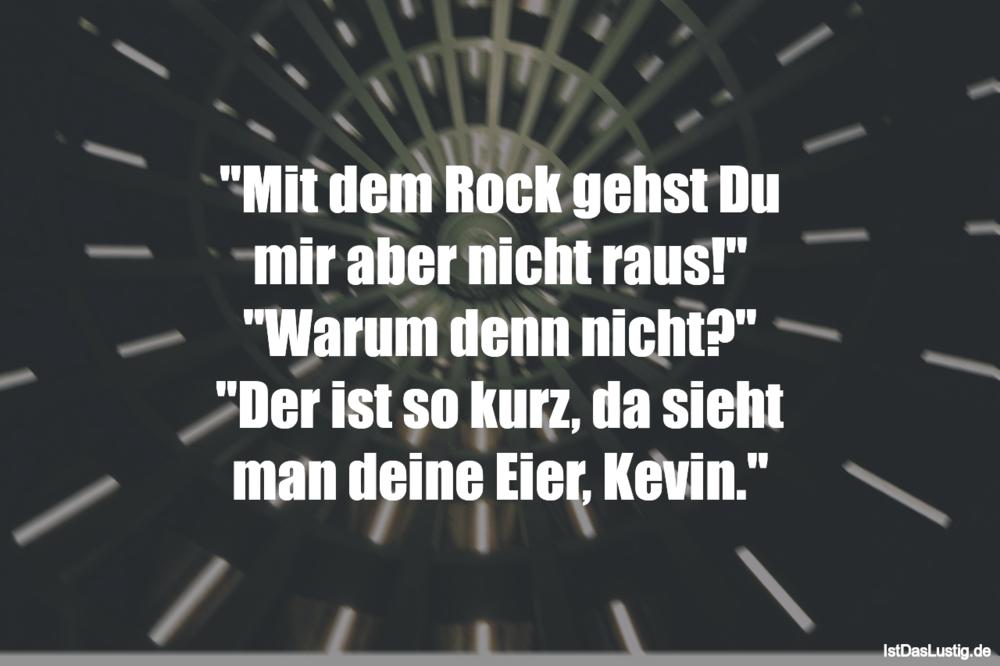 """Lustiger BilderSpruch - """"Mit dem Rock gehst Du mir aber nicht raus!""""..."""