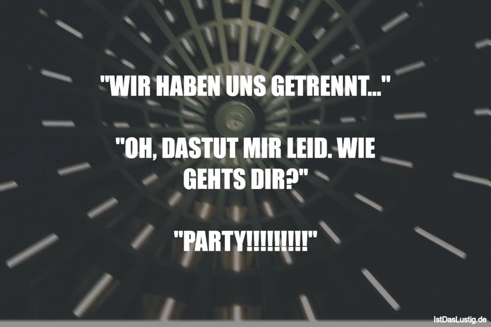 """Lustiger BilderSpruch - """"WIR HABEN UNS GETRENNT...""""  """"OH, DASTUT MIR..."""