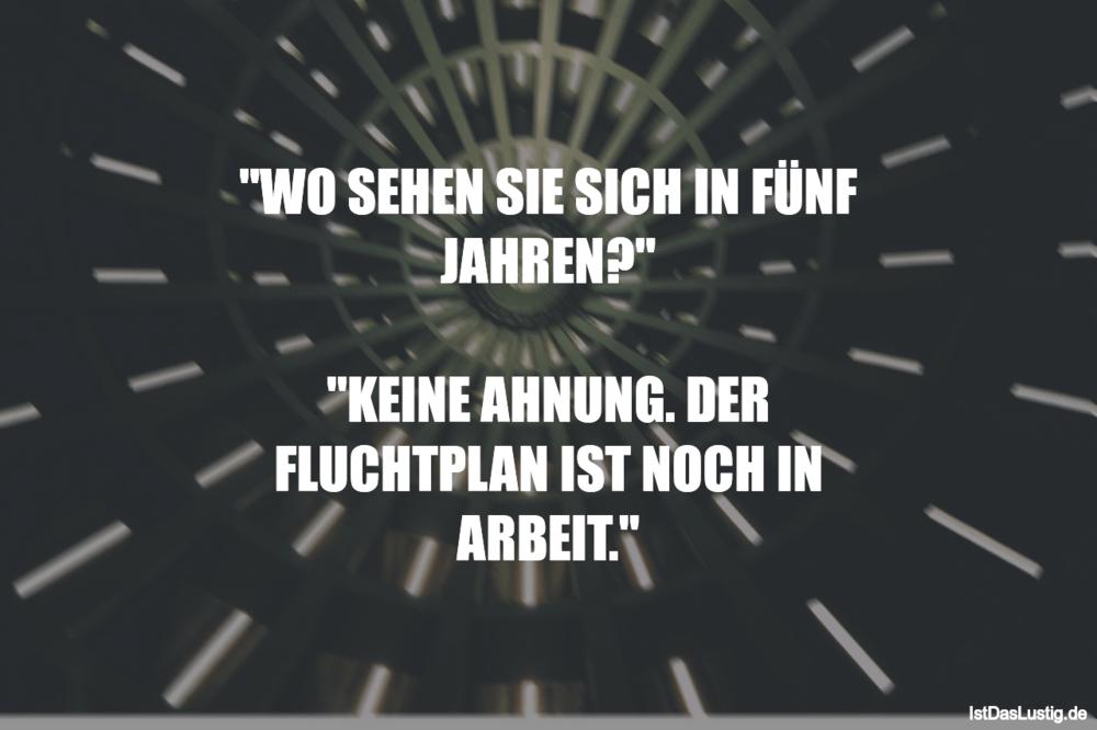 """Lustiger BilderSpruch - """"WO SEHEN SIE SICH IN FÜNF JAHREN?""""  """"KEINE..."""