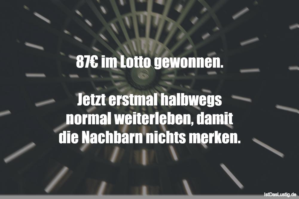 Lustiger BilderSpruch - 87€ im Lotto gewonnen.  Jetzt erstmal halbwegs...