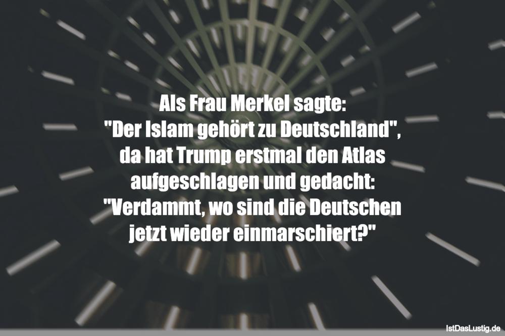 """Lustiger BilderSpruch - Als Frau Merkel sagte: """"Der Islam gehört zu..."""