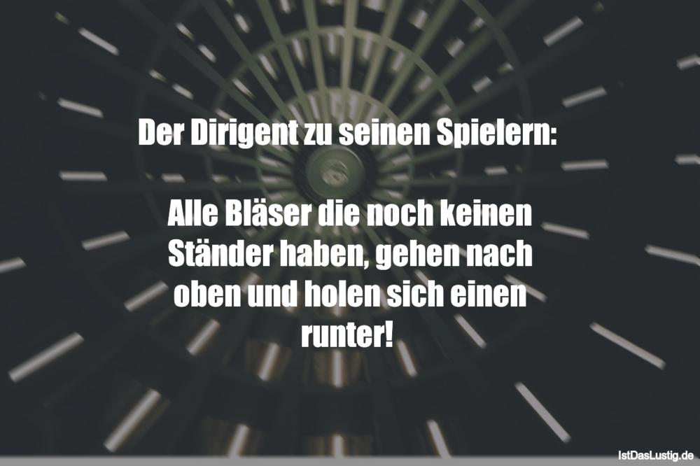 Lustiger BilderSpruch - Der Dirigent zu seinen Spielern:   Alle Bläser ...