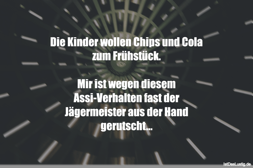 Lustiger BilderSpruch - Die Kinder wollen Chips und Cola zum...