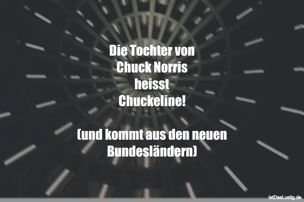 Lustiger BilderSpruch - Die Tochter von Chuck Norris heisst...