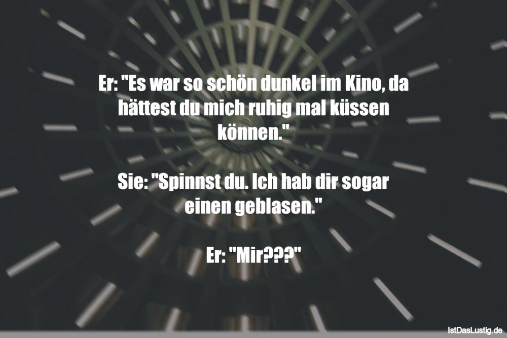 """Lustiger BilderSpruch - Er: """"Es war so schön dunkel im Kino, da hättest..."""