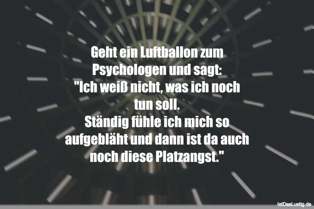 """Lustiger BilderSpruch - Geht ein Luftballon zum Psychologen und sagt: """"..."""