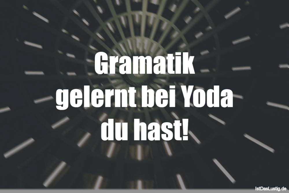 Lustiger BilderSpruch - Gramatik gelernt bei Yoda du hast!