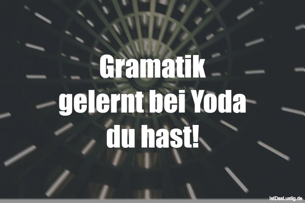 Gramatik Gelernt Bei Yoda Du Hast Istdaslustig De