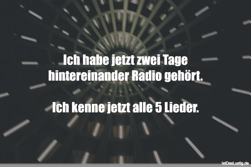 Lustiger BilderSpruch - Ich habe jetzt zwei Tage hintereinander Radio g...