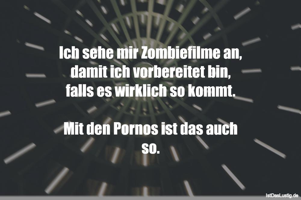 Lustiger BilderSpruch - Ich sehe mir Zombiefilme an, damit ich vorberei...