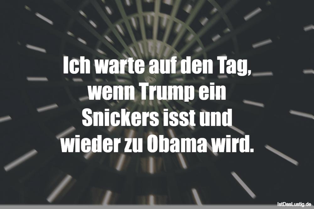 Lustiger BilderSpruch - Ich warte auf den Tag, wenn Trump ein Snickers...