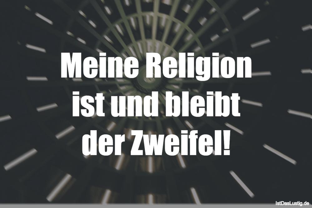 Lustiger BilderSpruch - Meine Religion ist und bleibt der Zweifel!