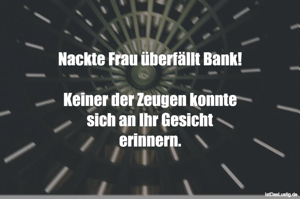 Lustiger BilderSpruch - Nackte Frau überfällt Bank!  Keiner der Zeugen...