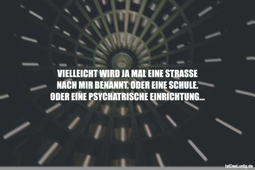 Lustiger BilderSpruch - VIELLEICHT WIRD JA MAL EINE STRASSE NACH MIR...