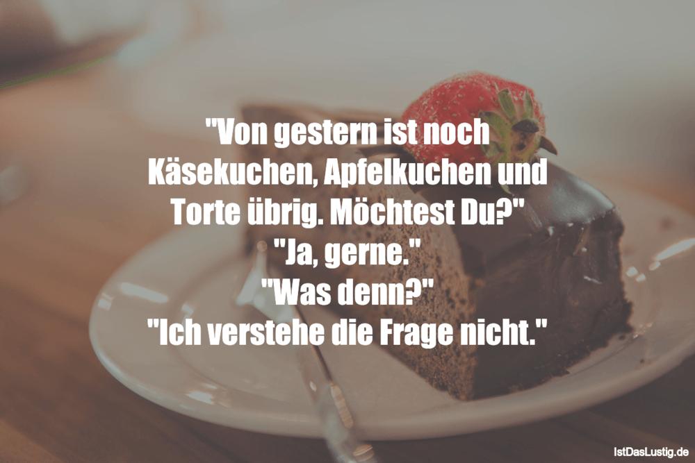 """Lustiger BilderSpruch - """"Von gestern ist noch Käsekuchen, Apfelkuchen..."""