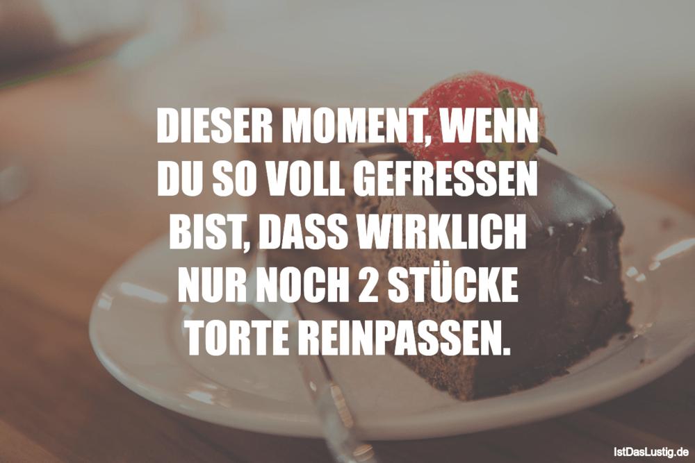 Lustiger BilderSpruch - DIESER MOMENT, WENN DU SO VOLL GEFRESSEN BIST,...