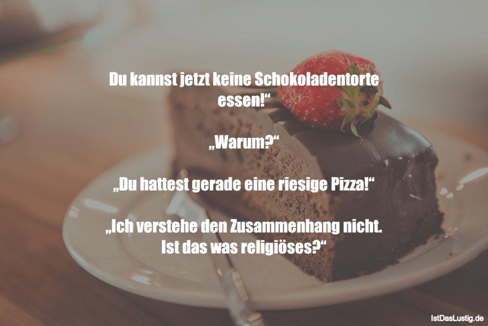"""Lustiger BilderSpruch - Du kannst jetzt keine Schokoladentorte essen!""""..."""