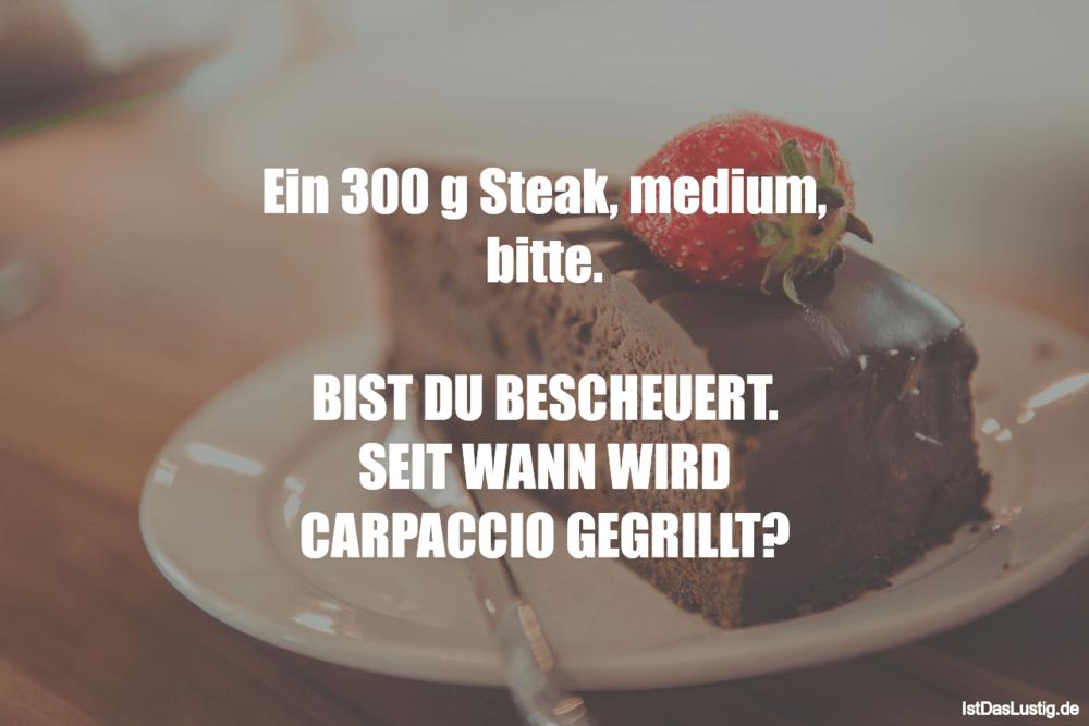 Lustiger BilderSpruch - Ein 300 g Steak, medium, bitte.  BIST DU...