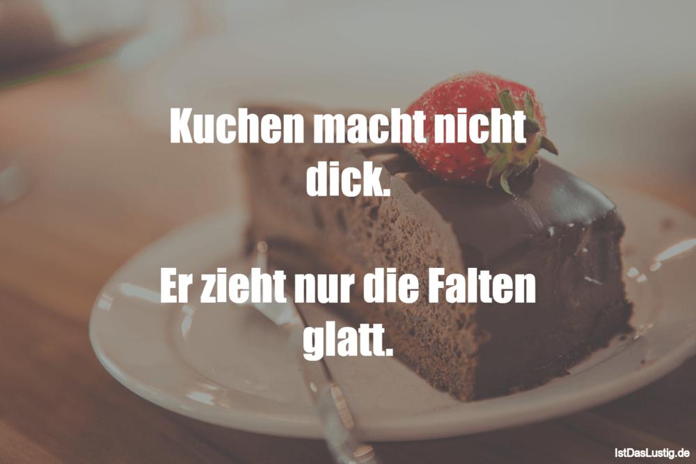 Lustiger BilderSpruch - Kuchen macht nicht dick.  Er zieht nur die...