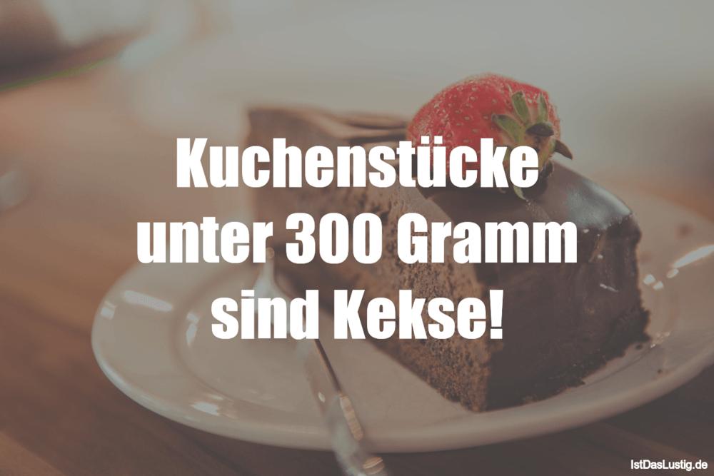 Lustiger BilderSpruch - Kuchenstücke unter 300 Gramm sind Kekse!