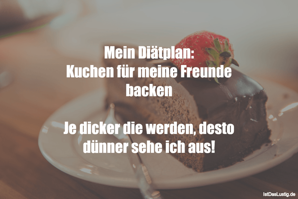 Lustiger BilderSpruch - Mein Diätplan: Kuchen für meine Freunde backen...