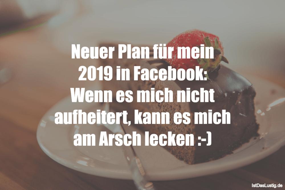 Lustiger BilderSpruch - Neuer Plan für mein 2019 in Facebook: Wenn es...
