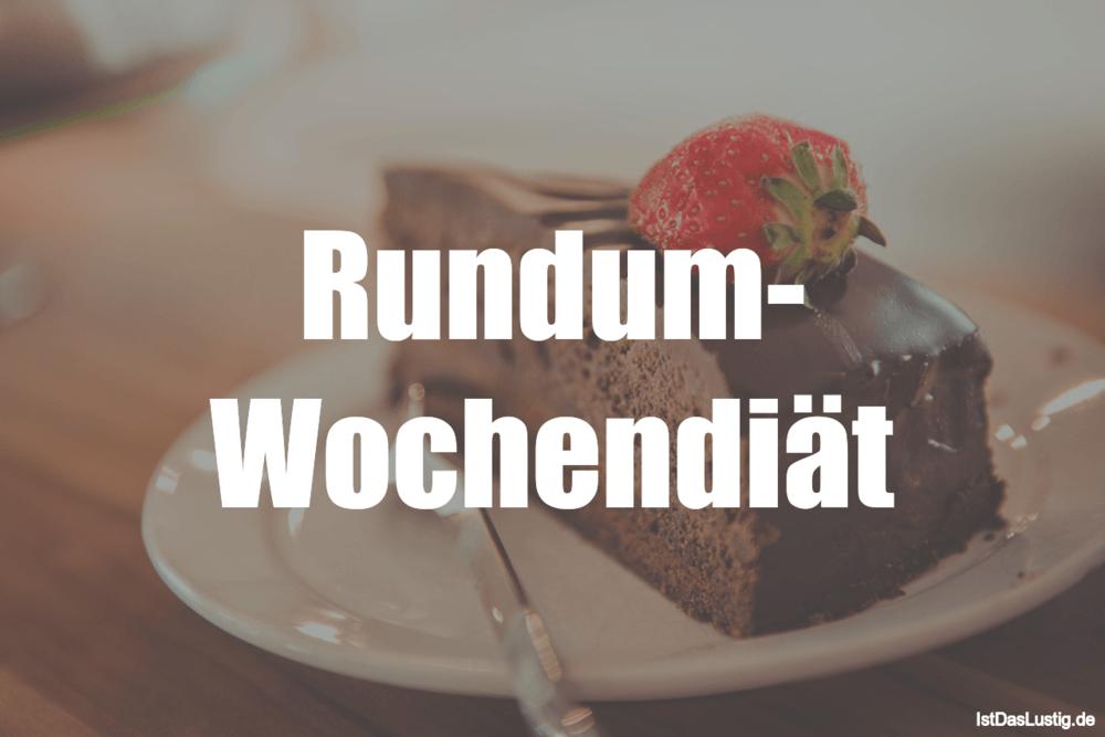 Lustiger BilderSpruch - Rundum- Wochendiät