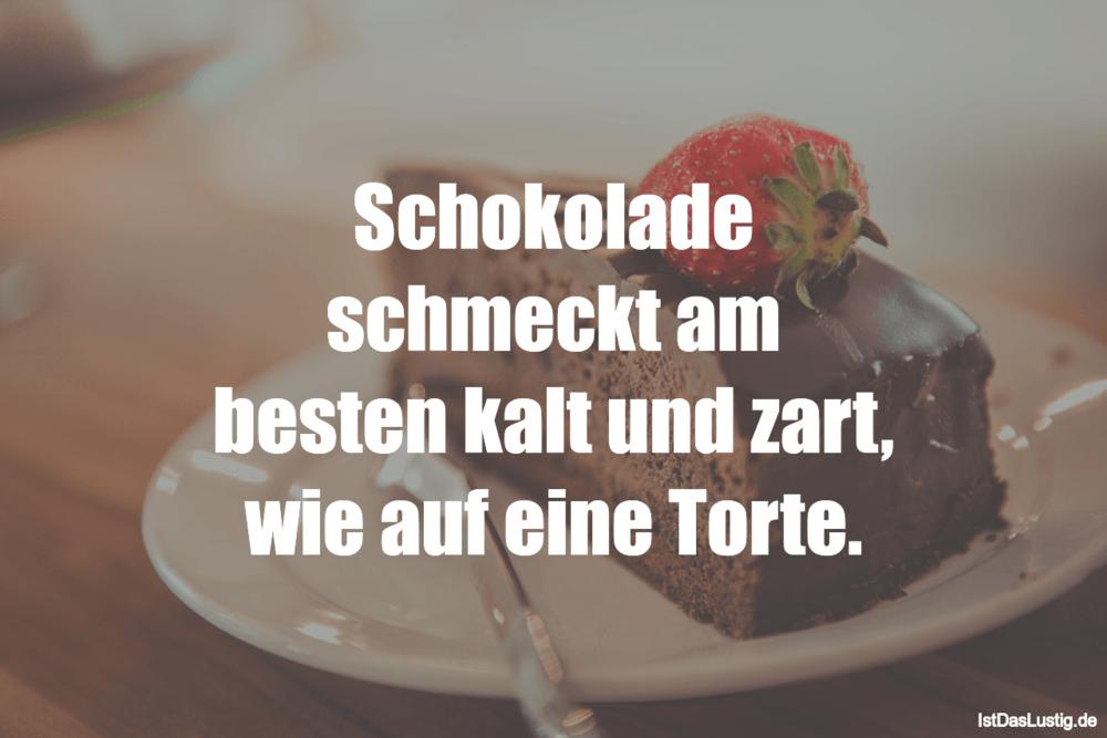 Lustiger BilderSpruch - Schokolade schmeckt am besten kalt und zart,...