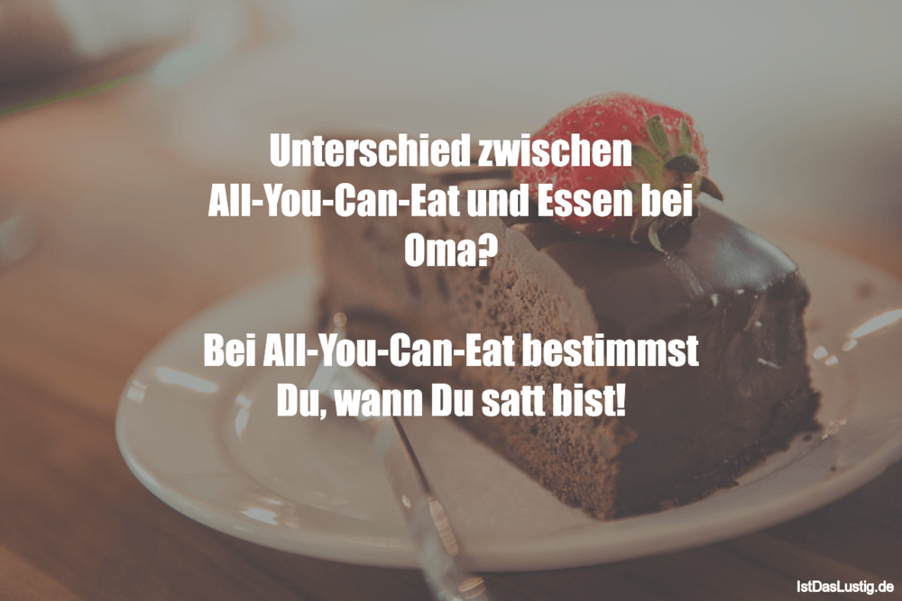 Lustiger BilderSpruch - Unterschied zwischen All-You-Can-Eat und Essen...
