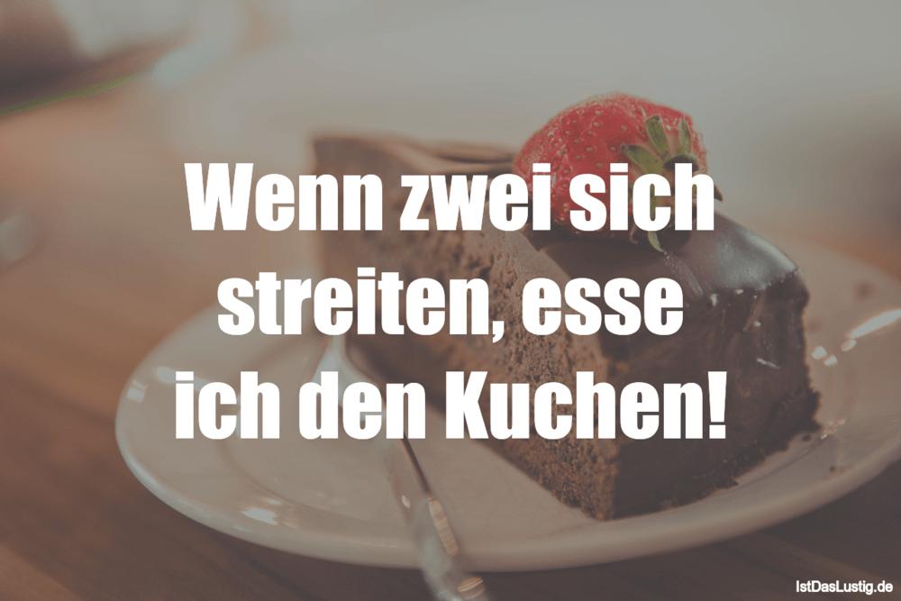 Lustiger BilderSpruch - Wenn zwei sich streiten, esse ich den Kuchen!