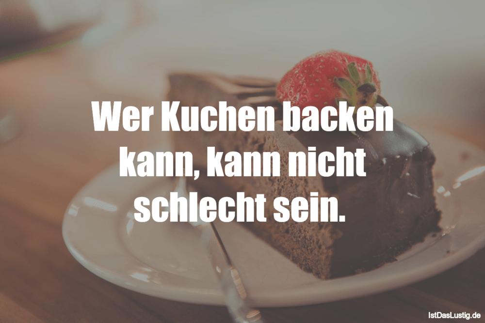 Lustiger BilderSpruch - Wer Kuchen backen kann, kann nicht schlecht sein.