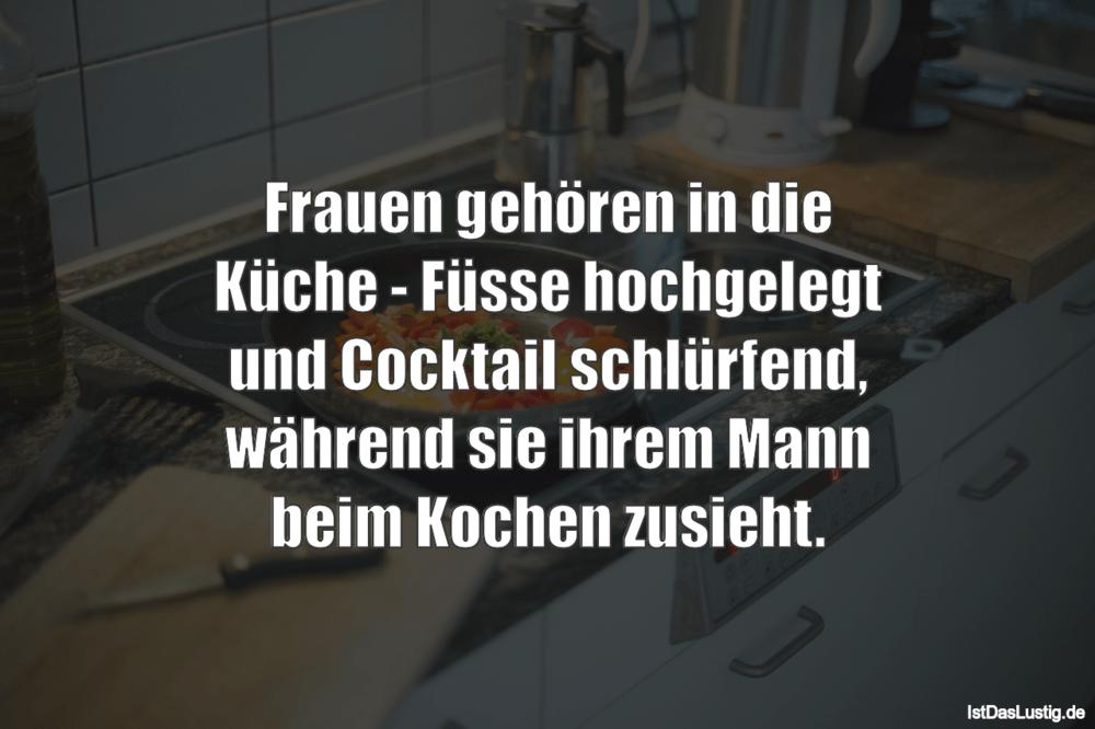 Lustiger BilderSpruch - Frauen gehören in die Küche - Füsse hochgelegt...