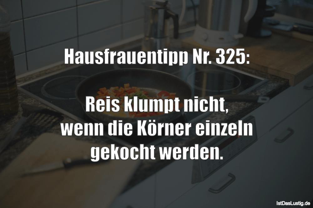 Lustiger BilderSpruch - Hausfrauentipp Nr. 325:  Reis klumpt nicht, wen...