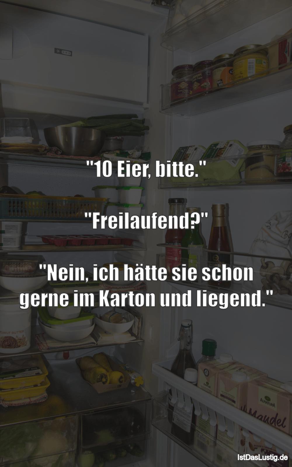 """Lustiger BilderSpruch - """"10 Eier, bitte.""""  """"Freilaufend?""""  """"Nein, ich..."""