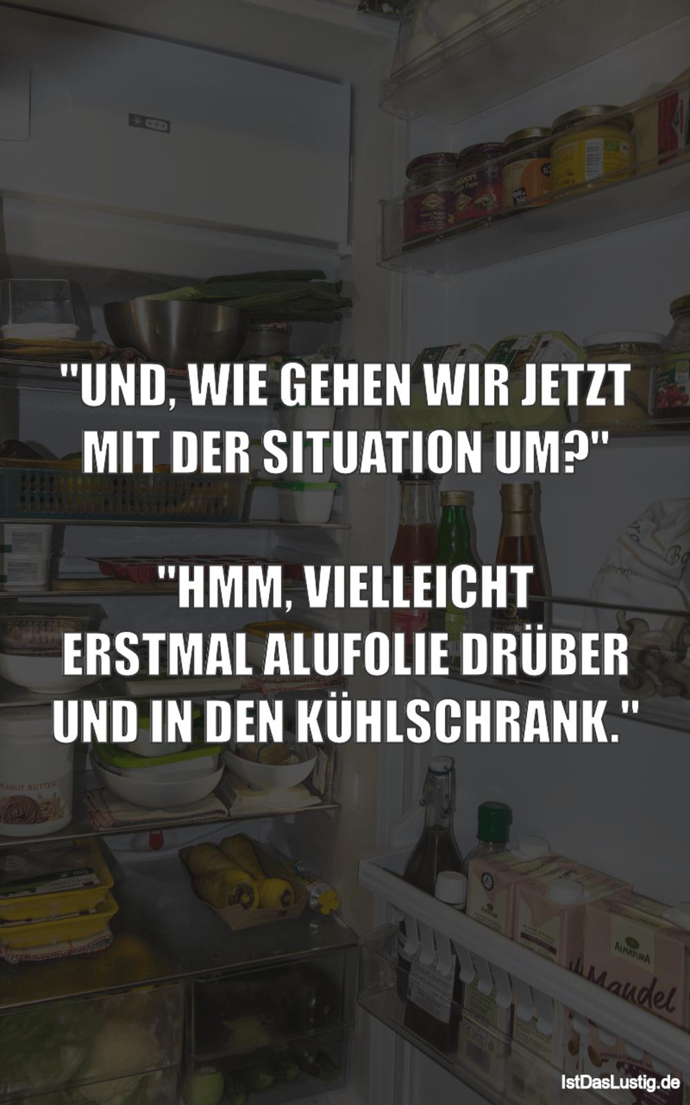 """Lustiger BilderSpruch - """"UND, WIE GEHEN WIR JETZT MIT DER SITUATION..."""